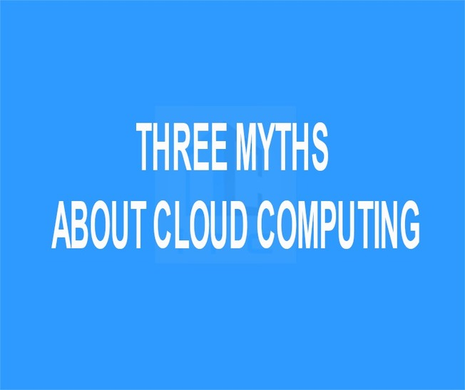 Three Myths about Cloud Computing