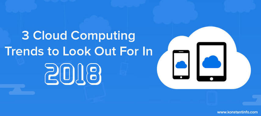 3 Cloud Computing Trends to Look Out For in 2018
